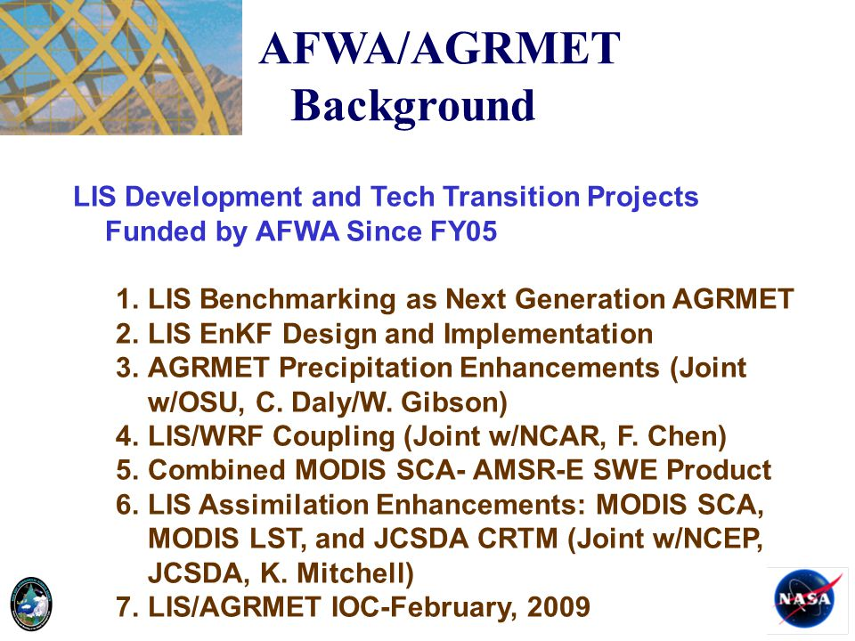 LIS Development and Tech Transition Projects Funded by AFWA Since FY05 1.LIS Benchmarking as Next Generation AGRMET 2.LIS EnKF Design and Implementati