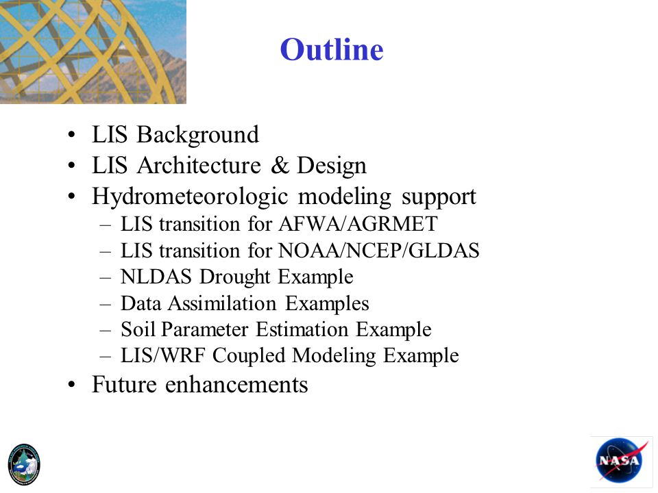 LIS Background LIS Architecture & Design Hydrometeorologic modeling support –LIS transition for AFWA/AGRMET –LIS transition for NOAA/NCEP/GLDAS –NLDAS