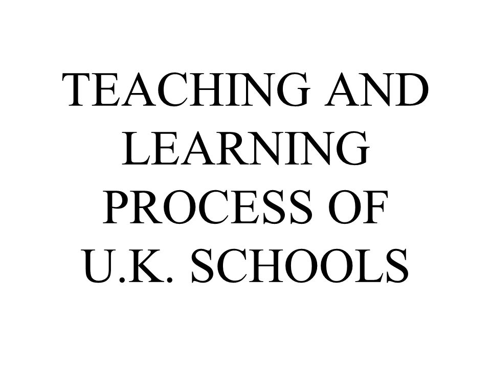 TEACHING AND LEARNING PROCESS OF U.K. SCHOOLS
