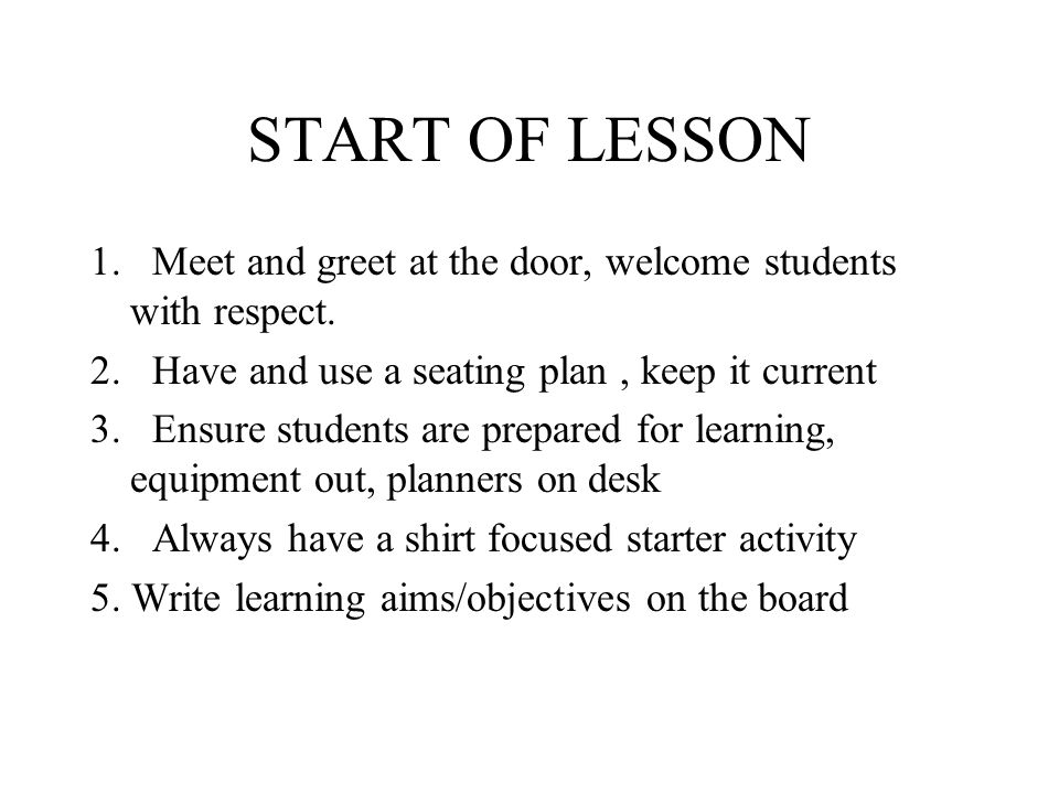 START OF LESSON 1. Meet and greet at the door, welcome students with respect.