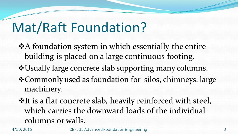 Structural Design of Mat Foundations Approximate Method Flexible Method Finite Difference Method Finite Element Method 4/30/201514CE-533 Advanced Foundation Engineering