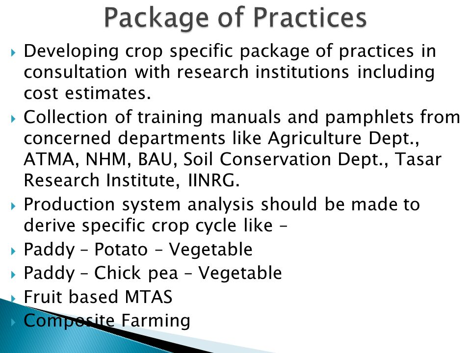  Developing crop specific package of practices in consultation with research institutions including cost estimates.