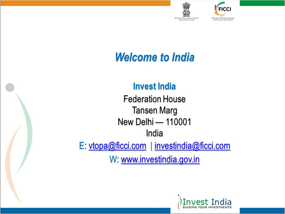 Welcome to India Invest India Federation House Tansen Marg New Delhi — 110001 India E: vtopa@ficci.com | investindia@ficci.comvtopa@ficci.cominvestindia@ficci.com W: www.investindia.gov.inwww.investindia.gov.in Welcome to India Invest India Federation House Tansen Marg New Delhi — 110001 India E: vtopa@ficci.com | investindia@ficci.comvtopa@ficci.cominvestindia@ficci.com W: www.investindia.gov.inwww.investindia.gov.in
