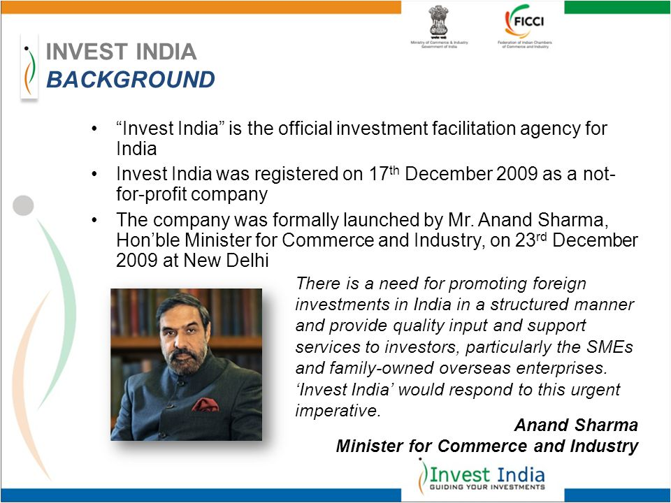 There is a need for promoting foreign investments in India in a structured manner and provide quality input and support services to investors, particularly the SMEs and family-owned overseas enterprises.