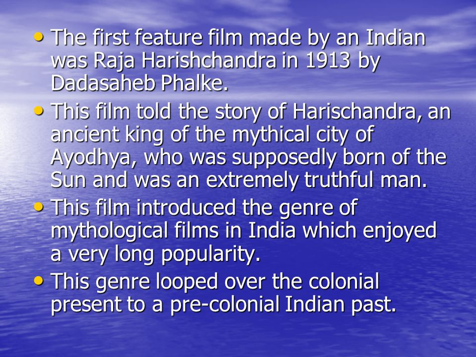 The first feature film made by an Indian was Raja Harishchandra in 1913 by Dadasaheb Phalke.