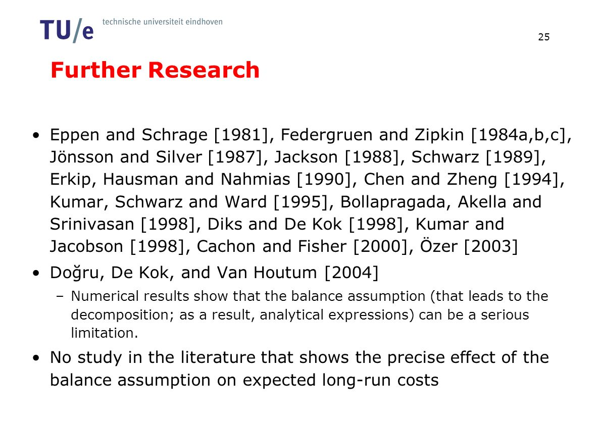 Further Research Eppen and Schrage [1981], Federgruen and Zipkin [1984a,b,c], Jönsson and Silver [1987], Jackson [1988], Schwarz [1989], Erkip, Hausma