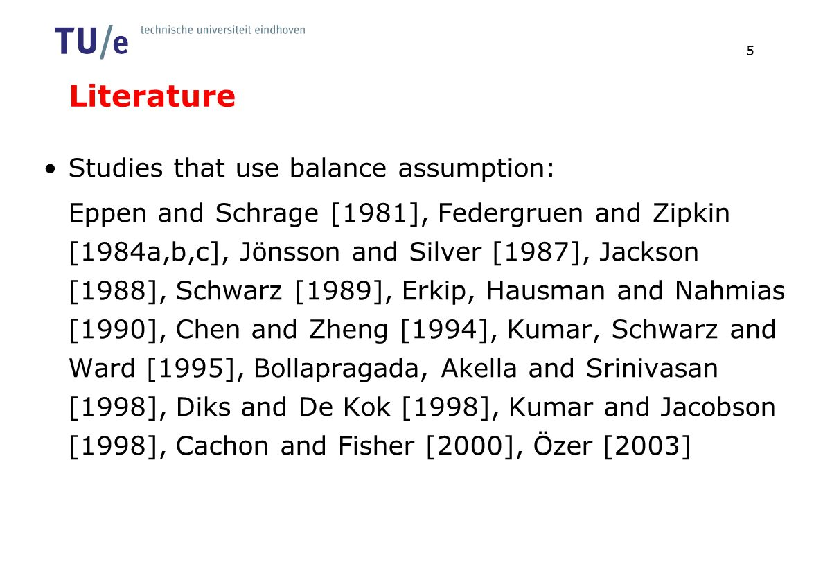 Literature Studies that use balance assumption: Eppen and Schrage [1981], Federgruen and Zipkin [1984a,b,c], Jönsson and Silver [1987], Jackson [1988]