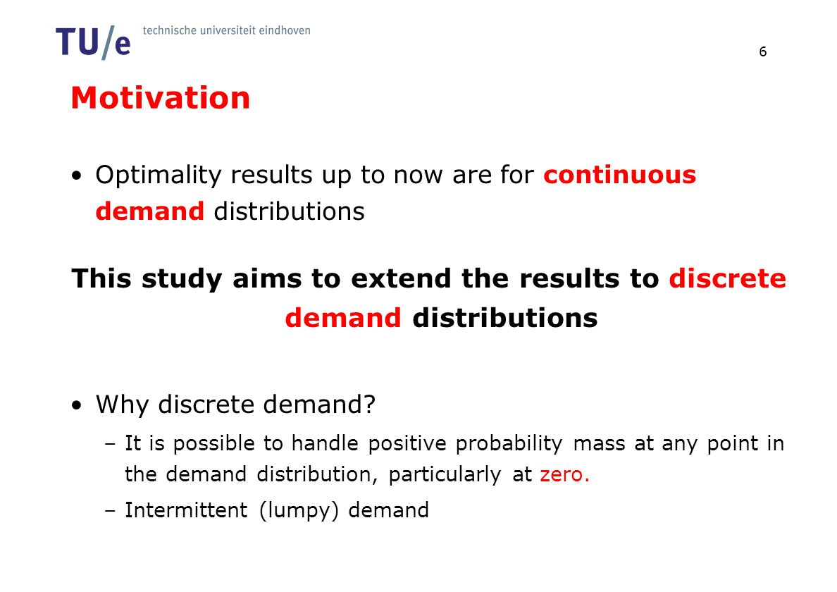 Motivation Optimality results up to now are for continuous demand distributions This study aims to extend the results to discrete demand distributions