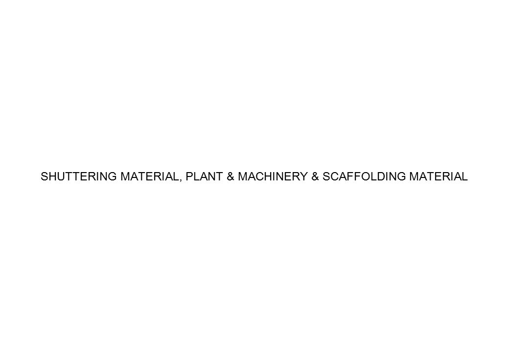 SHUTTERING MATERIAL, PLANT & MACHINERY & SCAFFOLDING MATERIAL