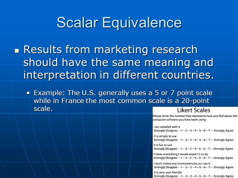 Scalar Equivalence Results from marketing research should have the same meaning and interpretation in different countries. Results from marketing rese