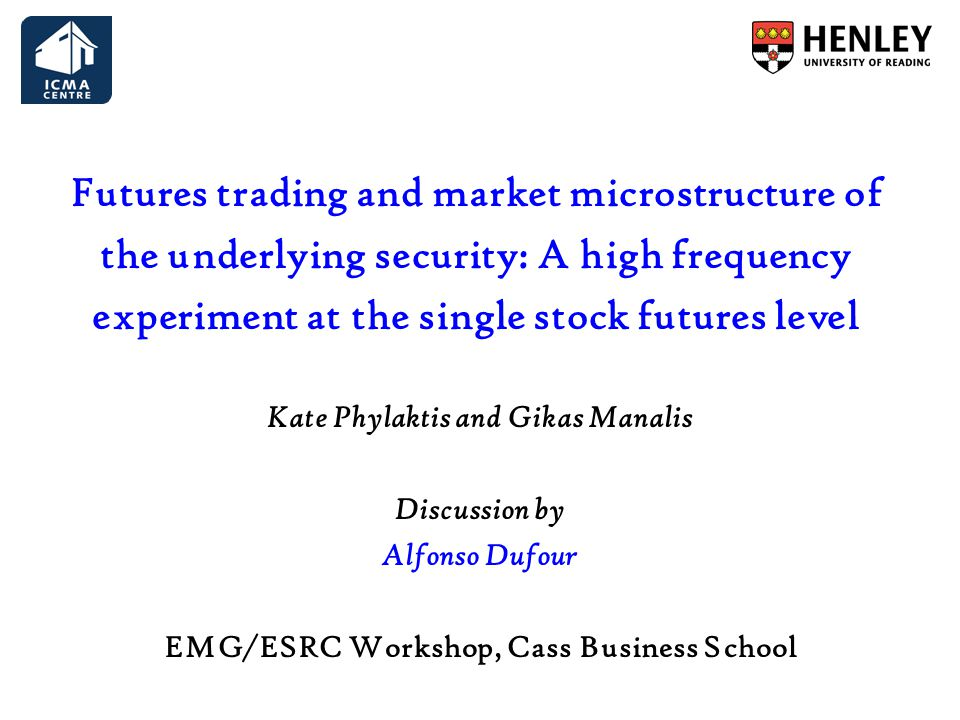 Futures trading and market microstructure of the underlying security: A high frequency experiment at the single stock futures level Kate Phylaktis and