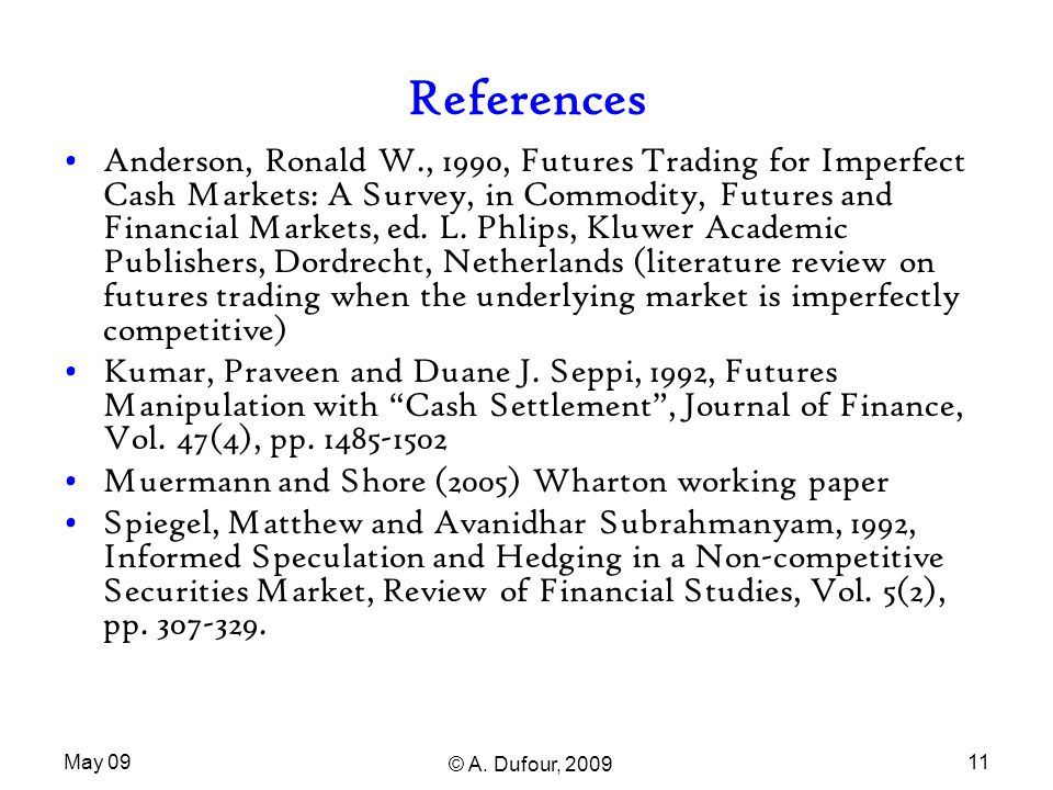 May 09 © A. Dufour, 2009 11 References Anderson, Ronald W., 1990, Futures Trading for Imperfect Cash Markets: A Survey, in Commodity, Futures and Fina