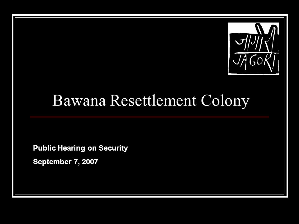 Bawana Resettlement Colony Public Hearing on Security September 7, 2007