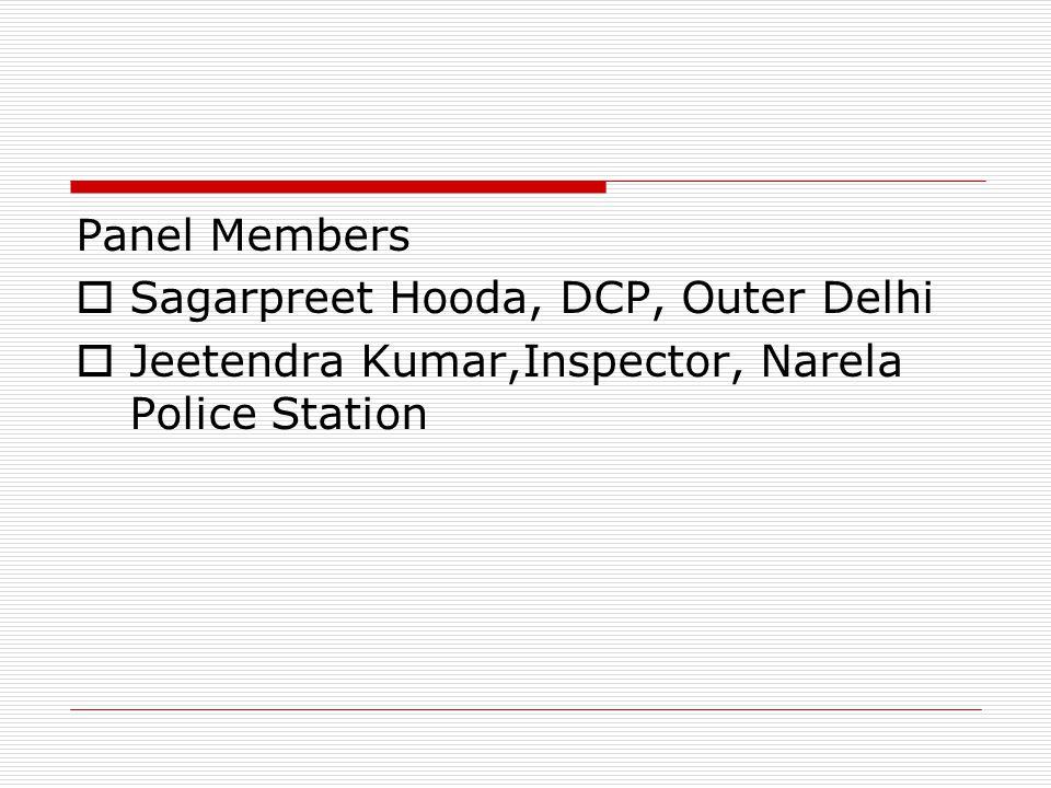 Panel Members  Sagarpreet Hooda, DCP, Outer Delhi  Jeetendra Kumar,Inspector, Narela Police Station