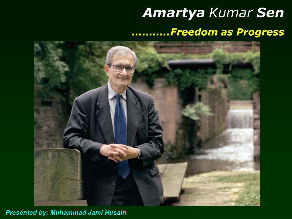 Amartya Kumar Sen ….…….Freedom as Progress Presented by: Muhammad Jami Husain