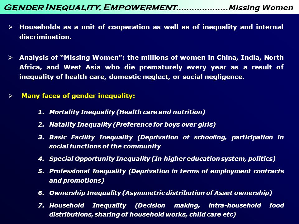 Gender Inequality, Empowerment ………………..Missing Women  Households as a unit of cooperation as well as of inequality and internal discrimination.  Ana
