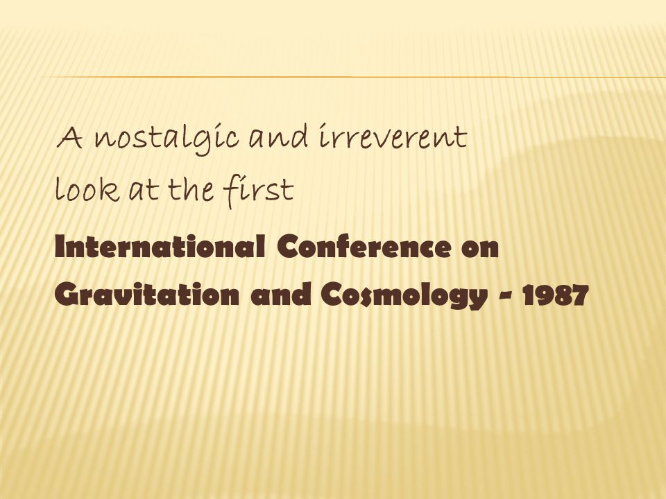 A nostalgic and irreverent look at the first International Conference on Gravitation and Cosmology - 1987