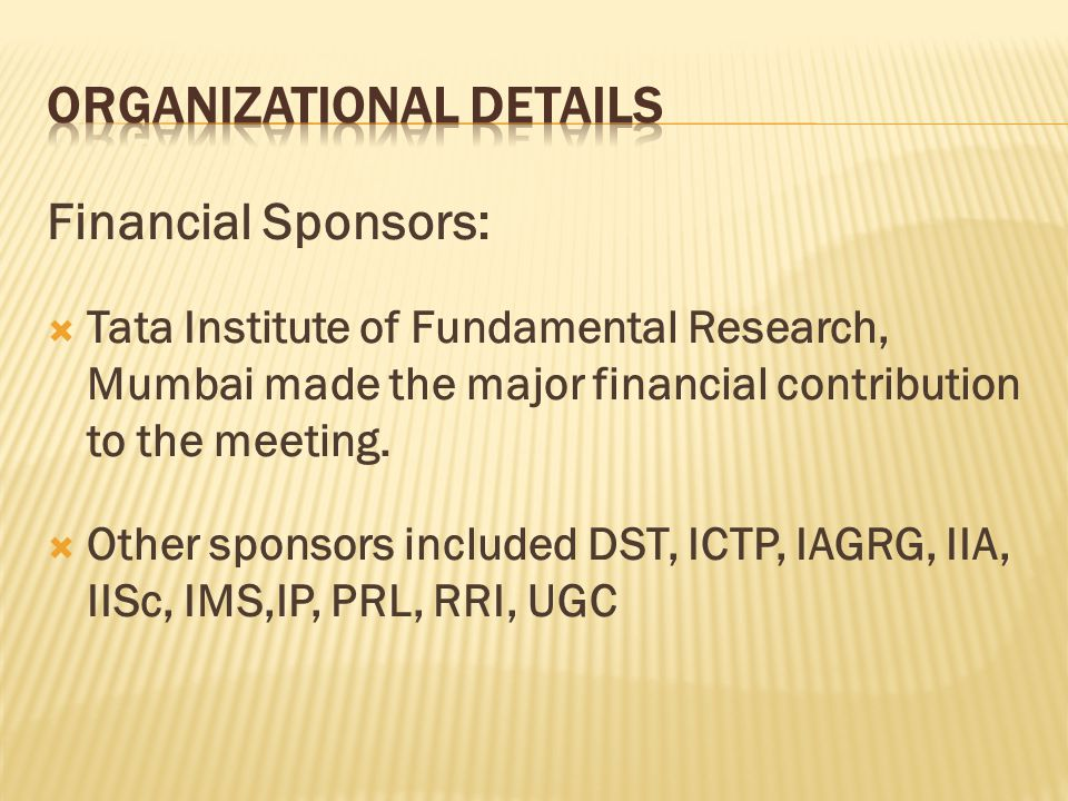 Financial Sponsors:  Tata Institute of Fundamental Research, Mumbai made the major financial contribution to the meeting.