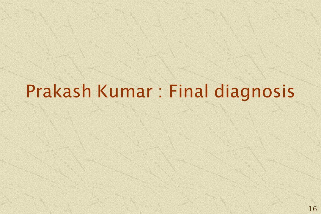 16 Prakash Kumar : Final diagnosis