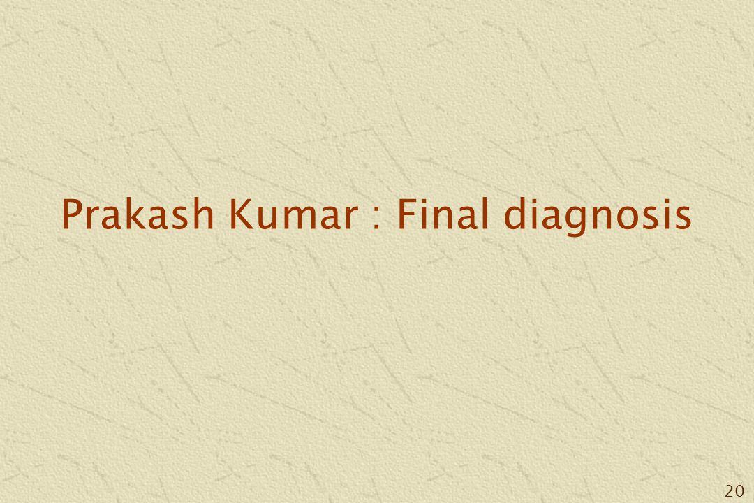 20 Prakash Kumar : Final diagnosis
