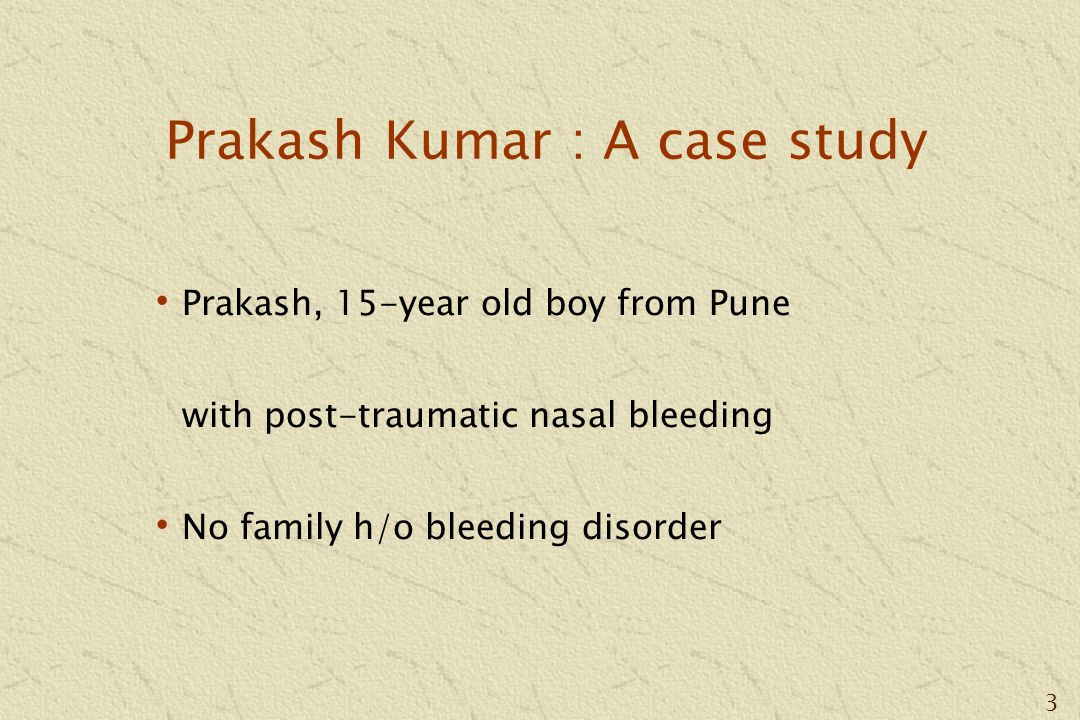 14 Prakash Kumar : A case study Bleeding from nose Raised PTT Good correction on mixing studies Low factor VIII : C