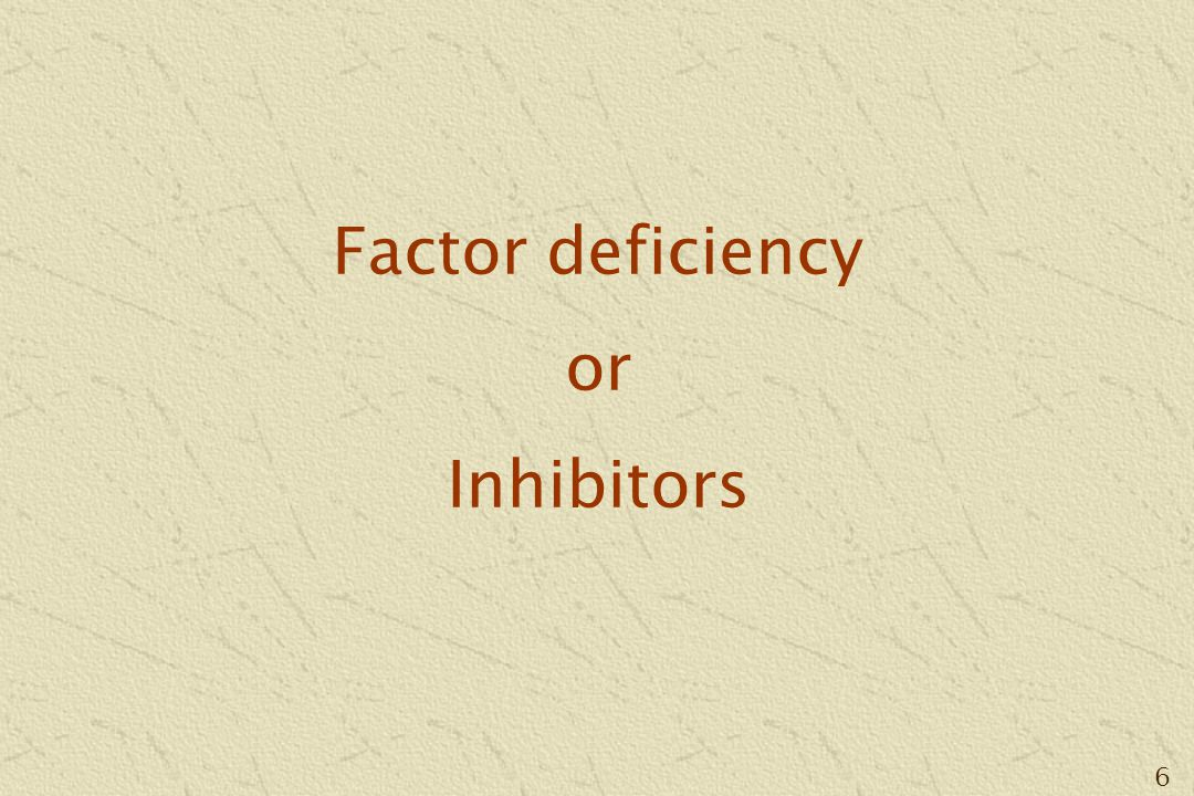6 Factor deficiency or Inhibitors