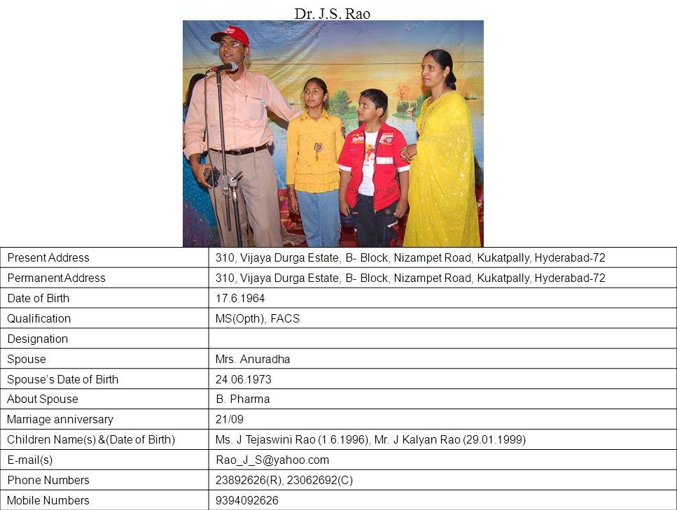 Present Address310, Vijaya Durga Estate, B- Block, Nizampet Road, Kukatpally, Hyderabad-72 Permanent Address310, Vijaya Durga Estate, B- Block, Nizampet Road, Kukatpally, Hyderabad-72 Date of Birth17.6.1964 QualificationMS(Opth), FACS Designation SpouseMrs.