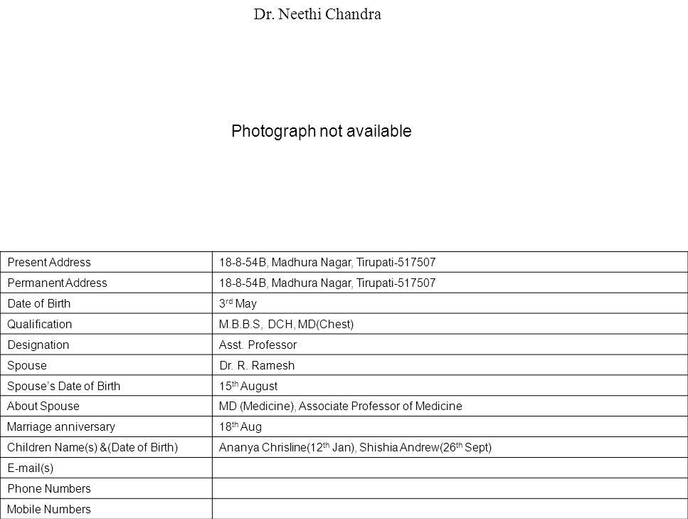 Present Address18-8-54B, Madhura Nagar, Tirupati-517507 Permanent Address18-8-54B, Madhura Nagar, Tirupati-517507 Date of Birth3 rd May QualificationM.B.B.S, DCH, MD(Chest) DesignationAsst.