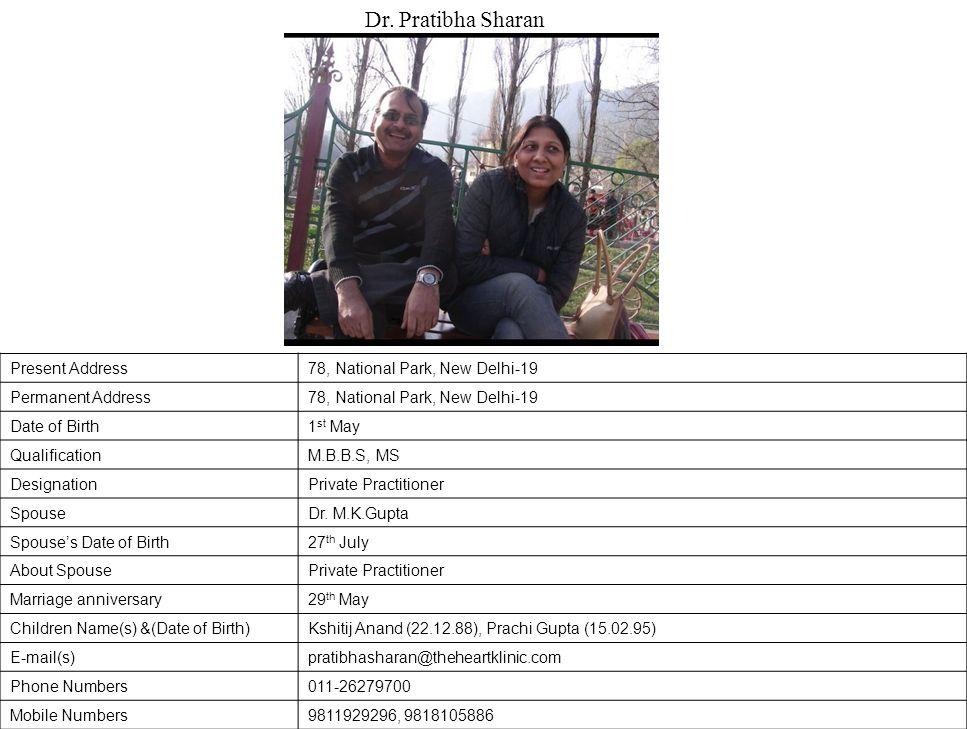 Present Address78, National Park, New Delhi-19 Permanent Address78, National Park, New Delhi-19 Date of Birth1 st May QualificationM.B.B.S, MS DesignationPrivate Practitioner SpouseDr.