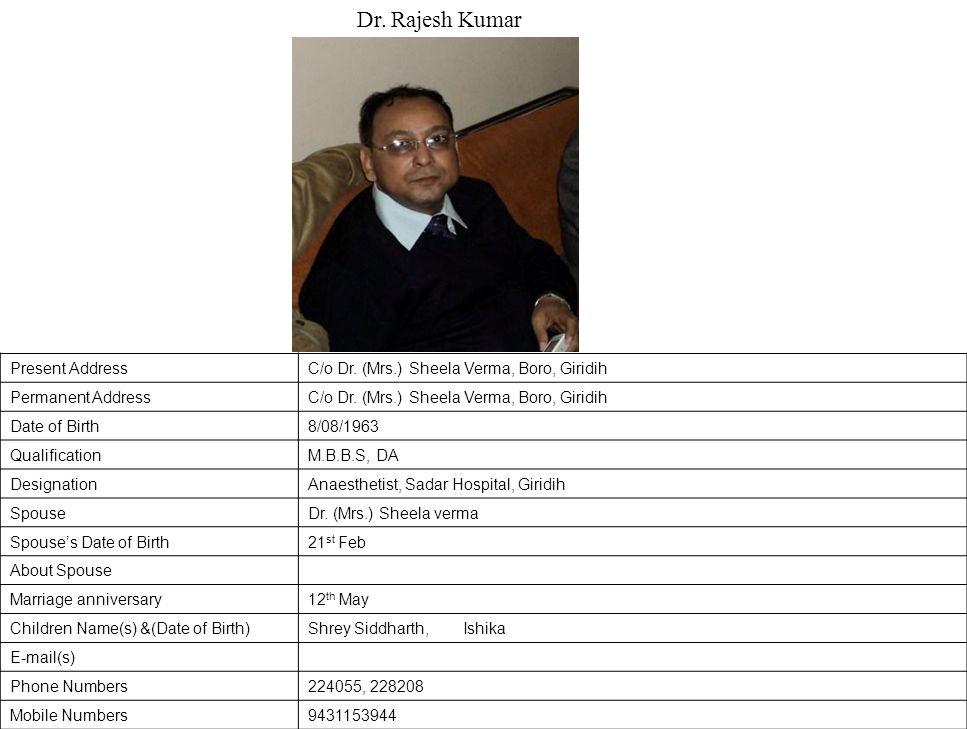 Present AddressC/o Dr.(Mrs.) Sheela Verma, Boro, Giridih Permanent AddressC/o Dr.