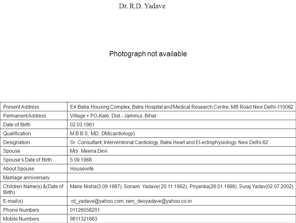 Present AddressE4 Batra Housing Complex, Batra Hospital and Medical Research Centre, MB Road New Delhi-110062 Permanent AddressVillage + PO-Kale, Dist.- Jammui, Bihar Date of Birth02.03.1961 QualificationM.B.B.S, MD, DM(cardiology) DesignationSr.