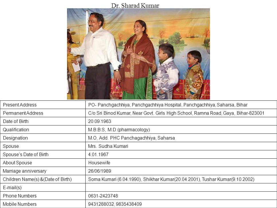 Present AddressPO- Panchgachhiya, Panchgachhiya Hospital, Panchgachhiya, Saharsa, Bihar Permanent AddressC/o Sri Binod Kumar, Near Govt.
