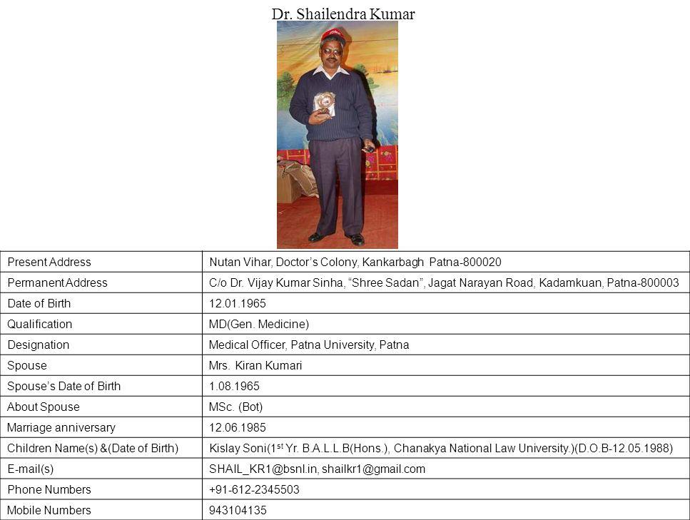 Present AddressNutan Vihar, Doctor's Colony, Kankarbagh Patna-800020 Permanent AddressC/o Dr.