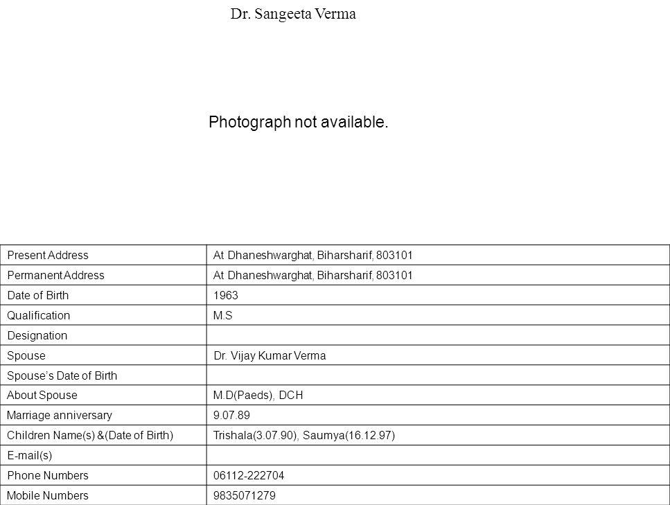 Present AddressAt Dhaneshwarghat, Biharsharif, 803101 Permanent AddressAt Dhaneshwarghat, Biharsharif, 803101 Date of Birth1963 QualificationM.S Designation SpouseDr.