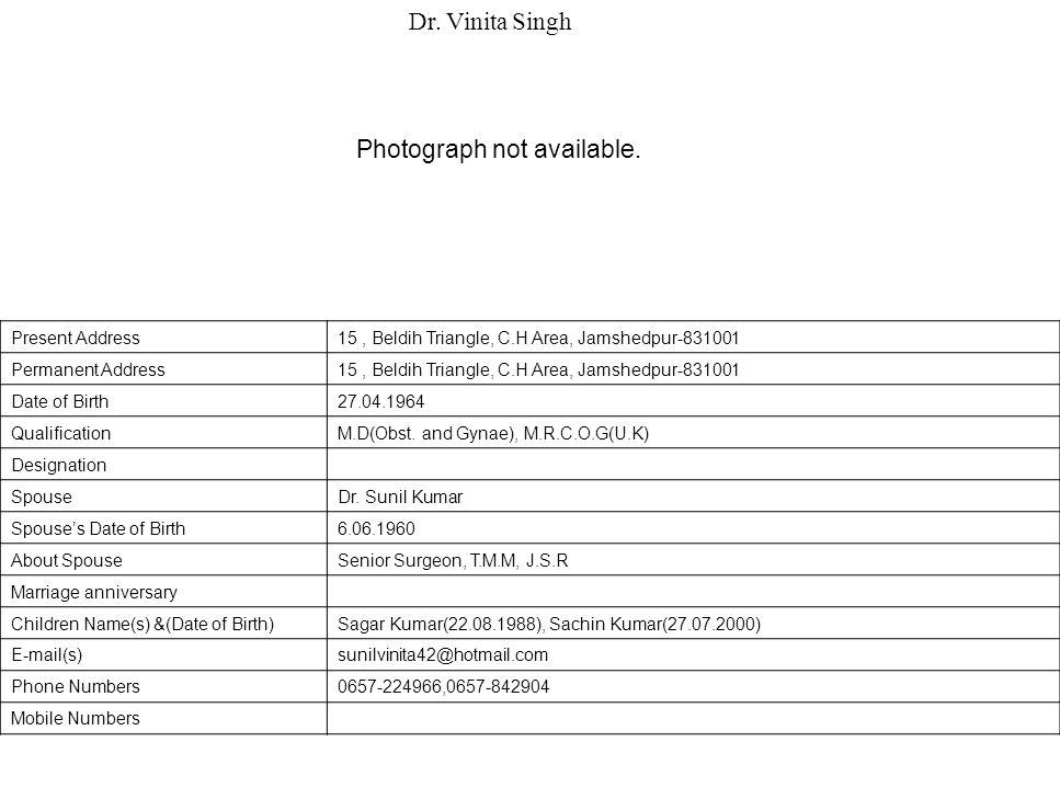 Present Address15, Beldih Triangle, C.H Area, Jamshedpur-831001 Permanent Address15, Beldih Triangle, C.H Area, Jamshedpur-831001 Date of Birth27.04.1964 QualificationM.D(Obst.
