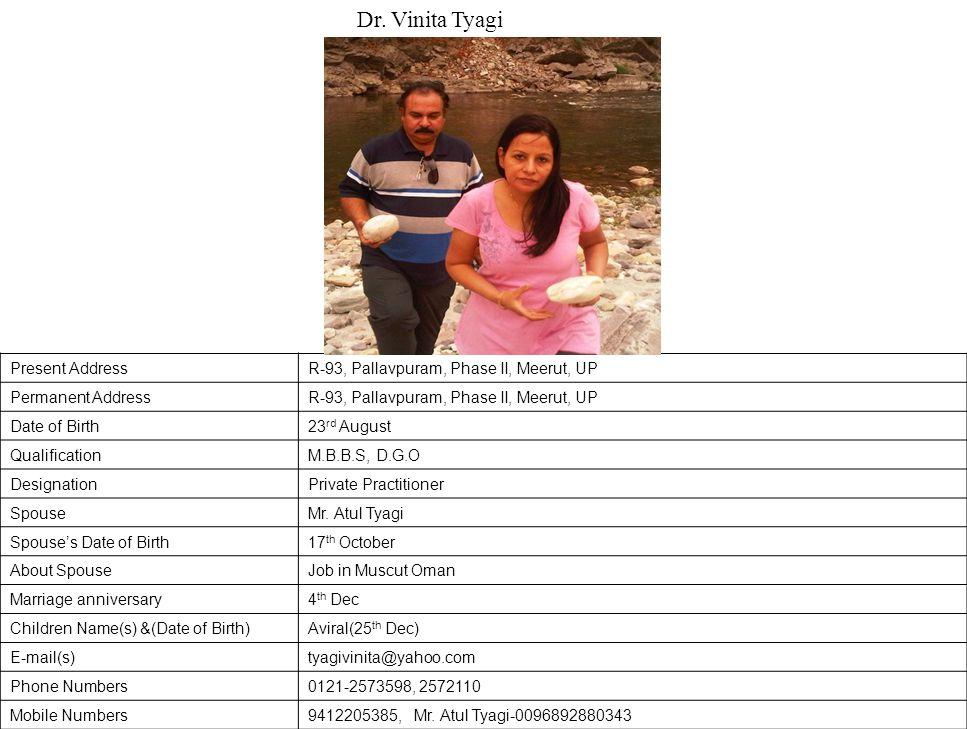 Present AddressR-93, Pallavpuram, Phase II, Meerut, UP Permanent AddressR-93, Pallavpuram, Phase II, Meerut, UP Date of Birth23 rd August QualificationM.B.B.S, D.G.O DesignationPrivate Practitioner SpouseMr.