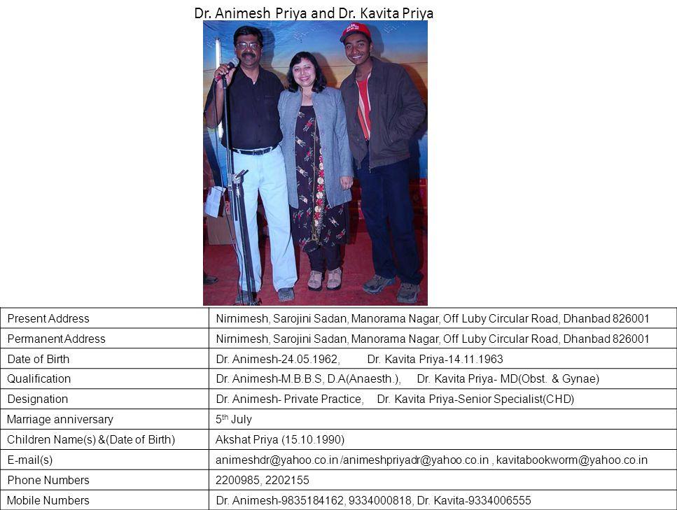 Present AddressNirnimesh, Sarojini Sadan, Manorama Nagar, Off Luby Circular Road, Dhanbad 826001 Permanent AddressNirnimesh, Sarojini Sadan, Manorama Nagar, Off Luby Circular Road, Dhanbad 826001 Date of BirthDr.