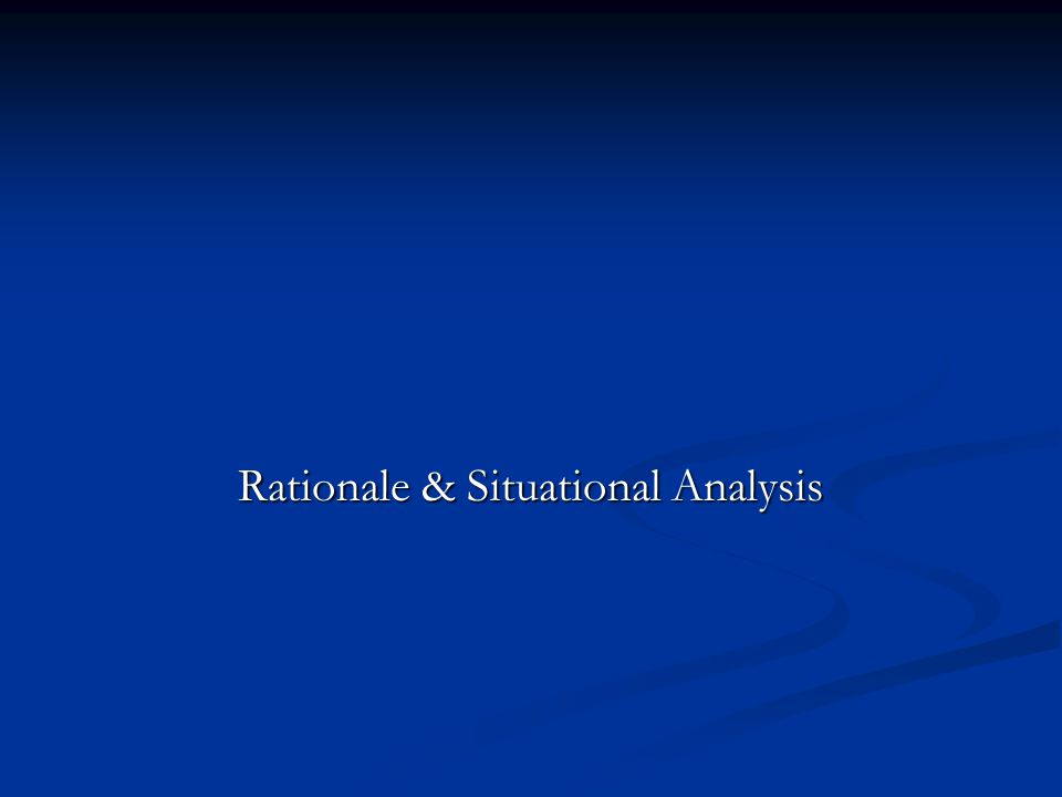 Rationale & Situational Analysis