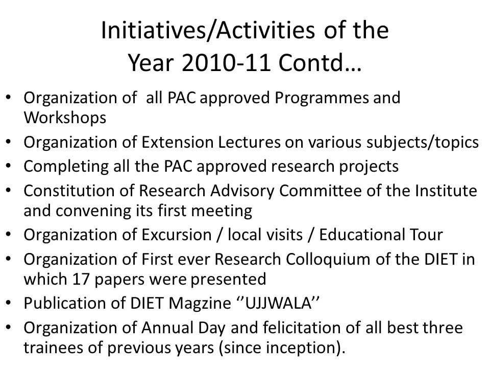Initiatives/Activities of the Year 2010-11 Contd… Organization of all PAC approved Programmes and Workshops Organization of Extension Lectures on vari