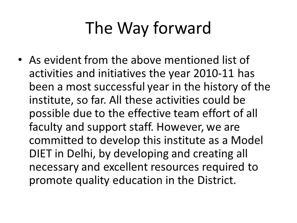 The Way forward As evident from the above mentioned list of activities and initiatives the year 2010-11 has been a most successful year in the history of the institute, so far.