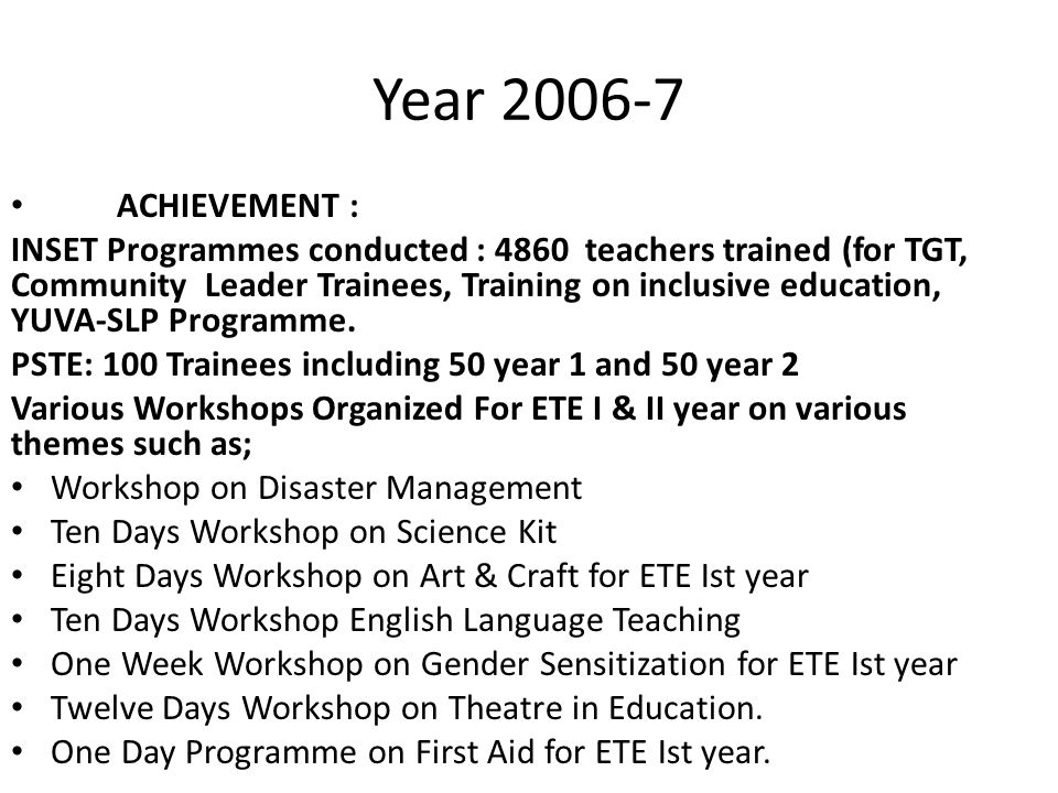 Year 2006-7 ACHIEVEMENT : INSET Programmes conducted : 4860 teachers trained (for TGT, Community Leader Trainees, Training on inclusive education, YUV