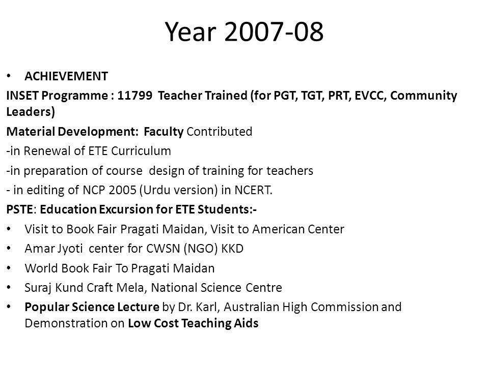 Year 2007-08 ACHIEVEMENT INSET Programme : 11799 Teacher Trained (for PGT, TGT, PRT, EVCC, Community Leaders) Material Development: Faculty Contribute