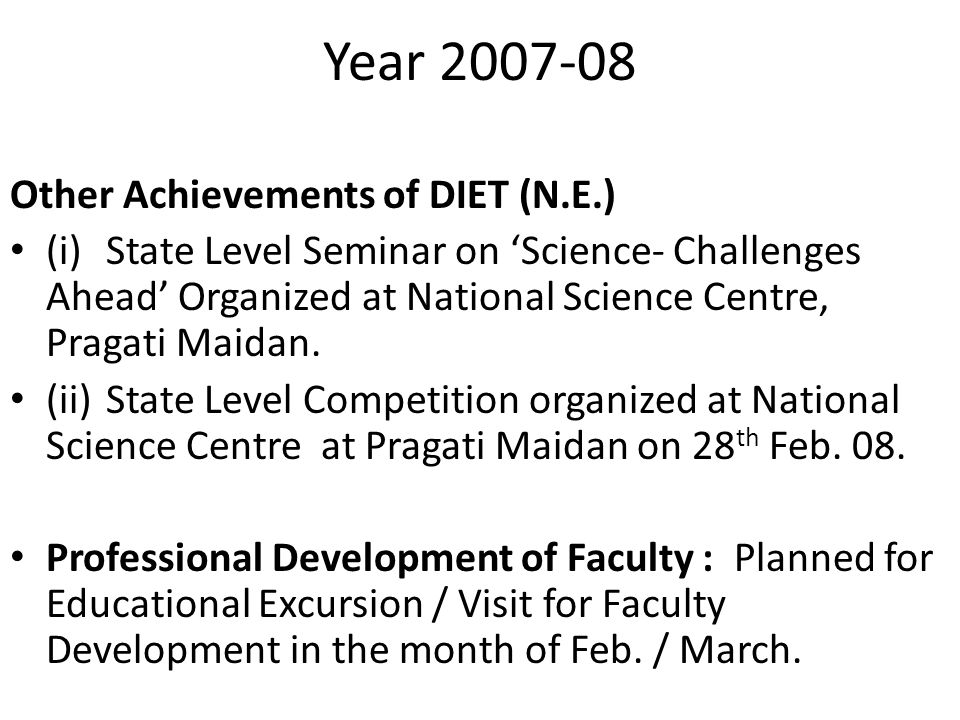 Year 2007-08 Other Achievements of DIET (N.E.) (i)State Level Seminar on 'Science- Challenges Ahead' Organized at National Science Centre, Pragati Maidan.