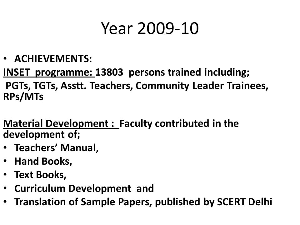 Year 2009-10 ACHIEVEMENTS: INSET programme: 13803 persons trained including; PGTs, TGTs, Asstt.