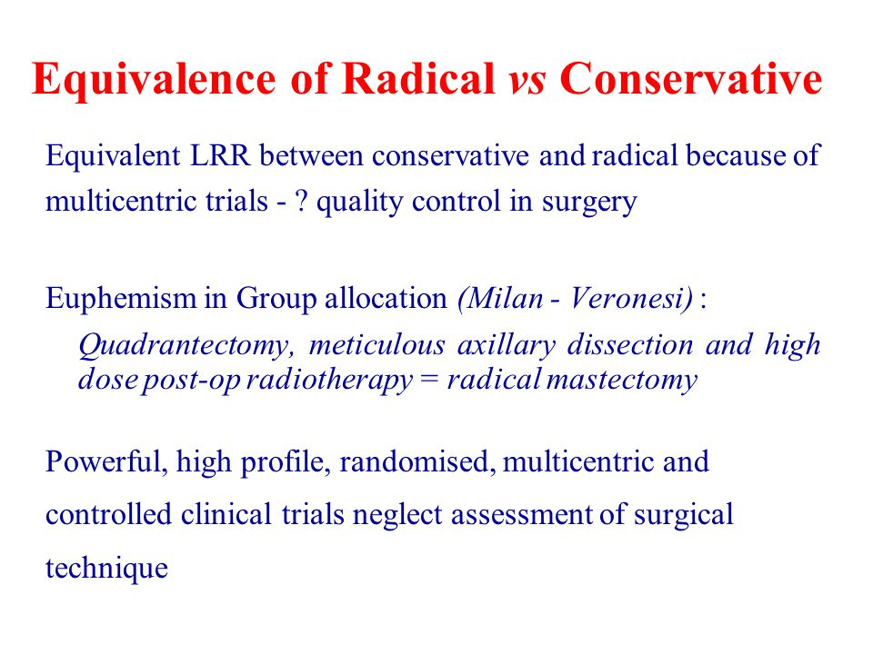 Equivalence of Radical vs Conservative Equivalent LRR between conservative and radical because of multicentric trials - ? quality control in surgery E