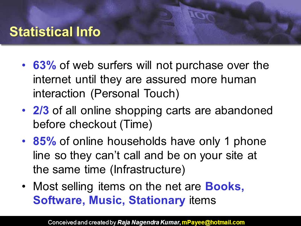 Conceived and created by Raja Nagendra Kumar, mPayee@hotmail.com Statistical Info 63% of web surfers will not purchase over the internet until they ar