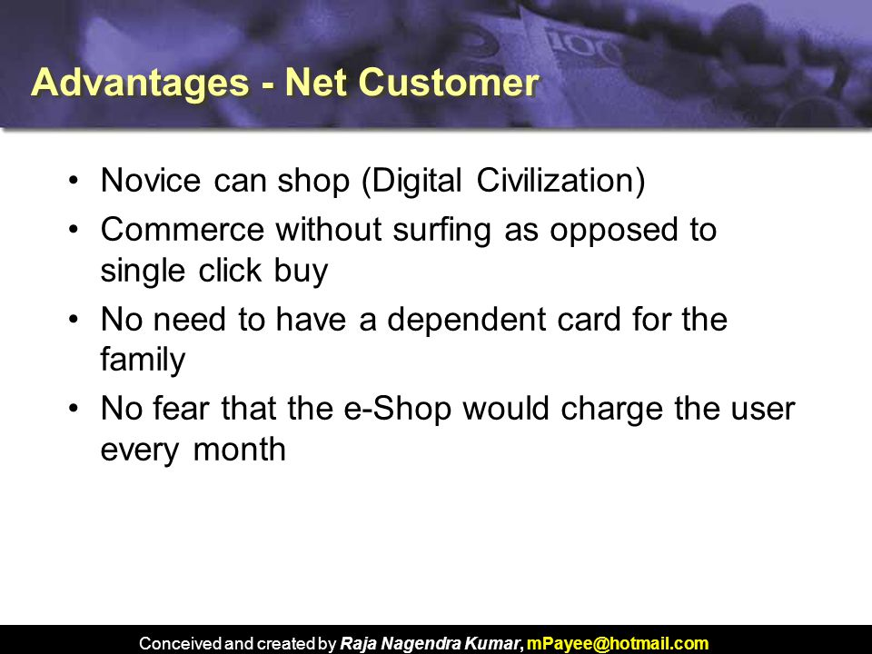 Conceived and created by Raja Nagendra Kumar, mPayee@hotmail.com Advantages - Net Customer Novice can shop (Digital Civilization) Commerce without sur