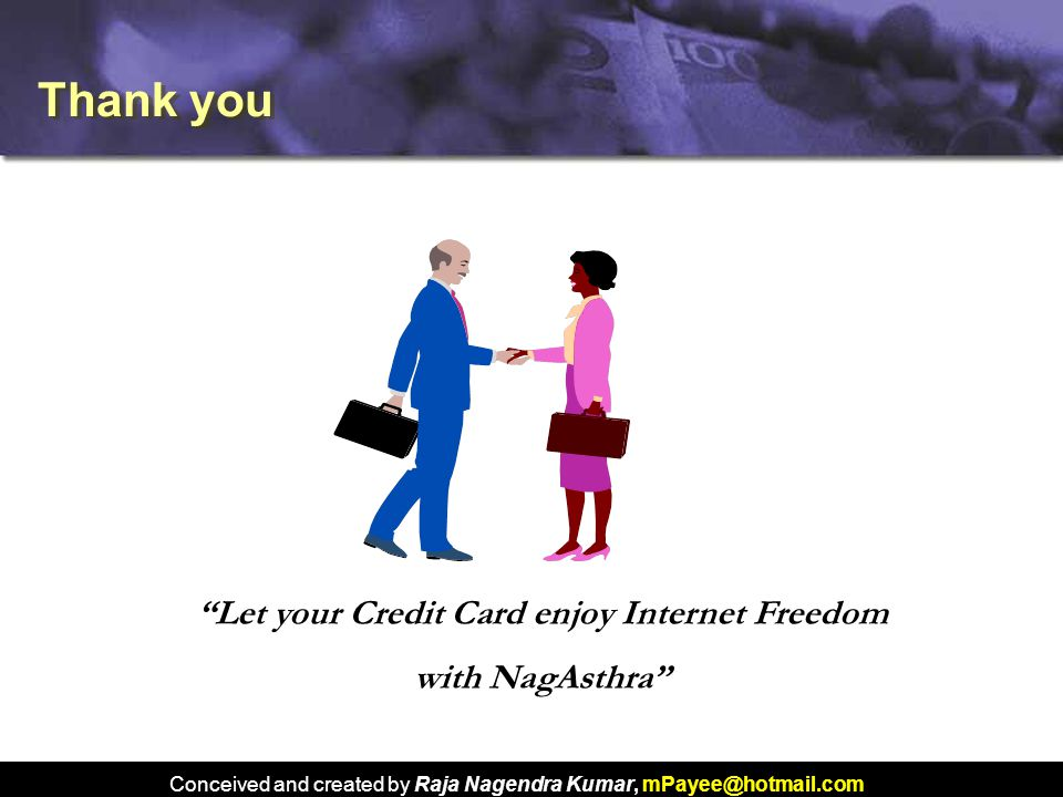 Conceived and created by Raja Nagendra Kumar, mPayee@hotmail.com Thank you Let your Credit Card enjoy Internet Freedom with NagAsthra