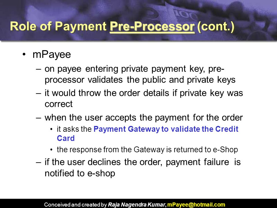 Conceived and created by Raja Nagendra Kumar, mPayee@hotmail.com Pre-Processor Role of Payment Pre-Processor (cont.) mPayee –on payee entering private