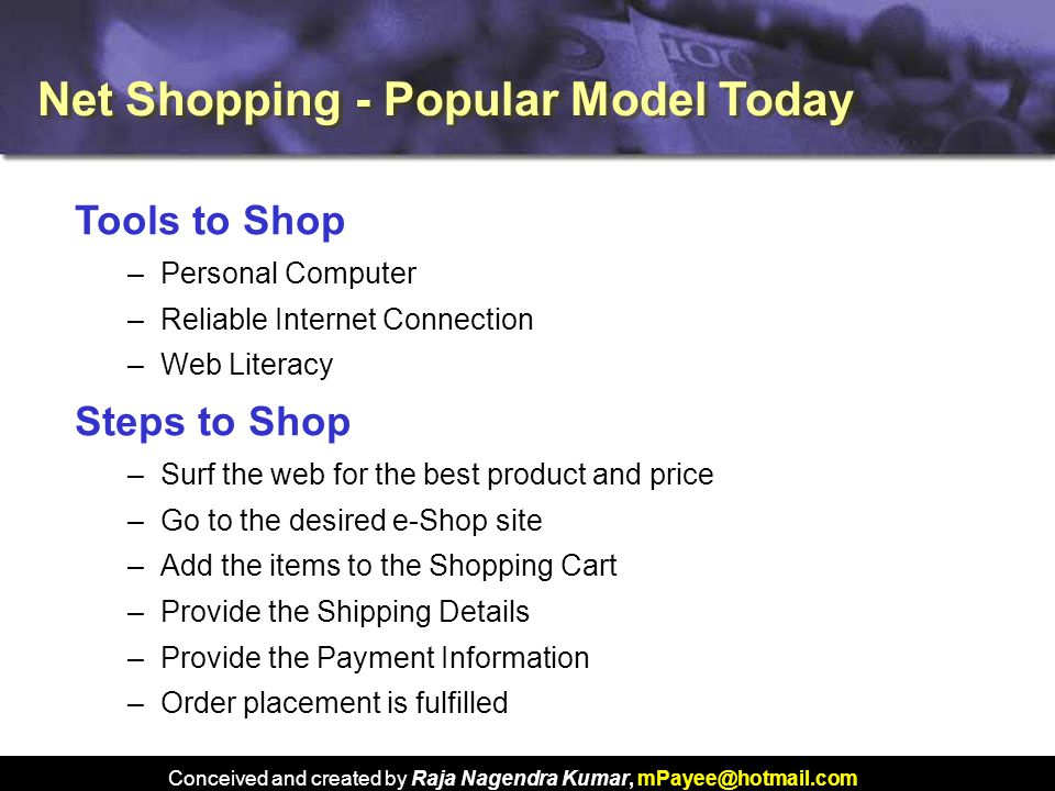 Conceived and created by Raja Nagendra Kumar, mPayee@hotmail.com Net Shopping - Popular Model Today Tools to Shop –Personal Computer –Reliable Interne
